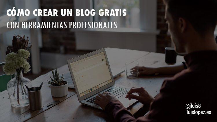 ¿Cómo crear un blog Gratis con herramientas Profesionales?