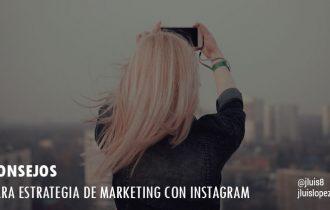 Consejos para crear una buena estrategia de Marketing con Instagram