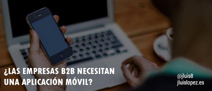 ¿Las empresas B2B necesitan una aplicación móvil?