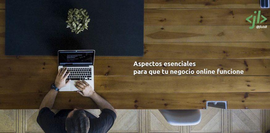 Aspectos esenciales para que tu negocio online funcione